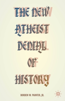 The New Atheist Denial of History, Paperback Book