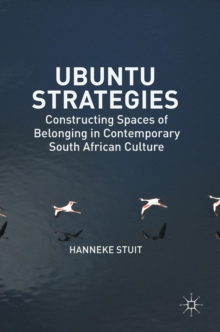 Ubuntu Strategies : Constructing Spaces of Belonging in Contemporary South African Culture, Hardback Book
