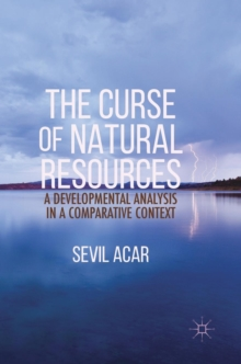 The Curse of Natural Resources : A Developmental Analysis in a Comparative Context, Hardback Book