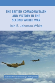 The British Commonwealth and Victory in the Second World War, Hardback Book