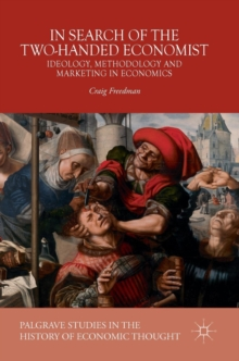 In Search of the Two-Handed Economist : Ideology, Methodology and Marketing in Economics, Hardback Book