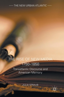 The Rise of New Media 1750-1850 : Transatlantic Discourse and American Memory, Hardback Book