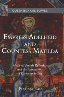 Empress Adelheid and Countess Matilda : Medieval Female Rulership and the Foundations of European Society, Hardback Book