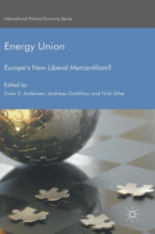 Energy Union : Europe's New Liberal Mercantilism?, Hardback Book