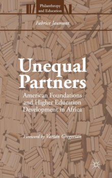 Unequal Partners : American Foundations and Higher Education Development in Africa, Hardback Book