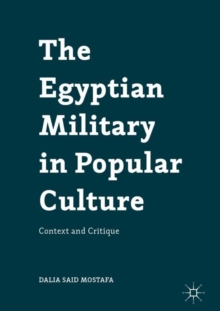 The Egyptian Military in Popular Culture : Context and Critique, Hardback Book