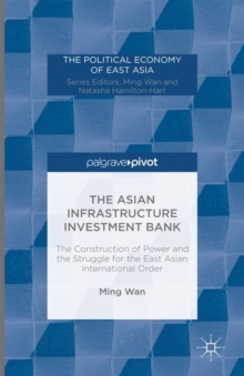 The Asian Infrastructure Investment Bank : The Construction of Power and the Struggle for the East Asian International Order, Hardback Book