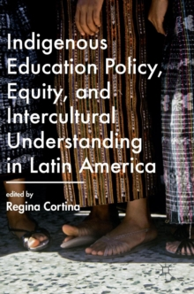 Indigenous Education Policy, Equity, and Intercultural Understanding in Latin America, Hardback Book