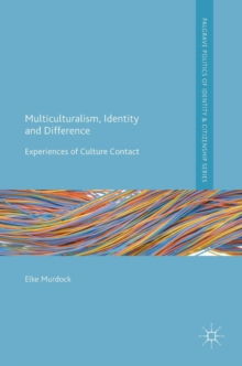 Multiculturalism, Identity and Difference : Experiences of Culture Contact, Hardback Book