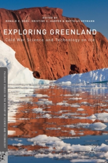 Exploring Greenland : Cold War Science and Technology on Ice, Hardback Book