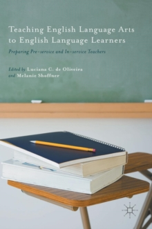 Teaching English Language Arts to English Language Learners : Preparing Pre-Service and in-Service Teachers, Hardback Book