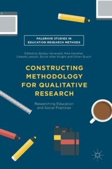 Constructing Methodology for Qualitative Research : Researching Education and Social Practices, Hardback Book