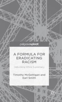 A Formula for Eradicating Racism : Debunking White Supremacy, Hardback Book