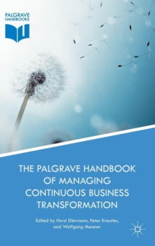 The Palgrave Handbook of Managing Continuous Business Transformation, Hardback Book