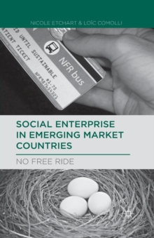 Social Enterprise in Emerging Market Countries : No Free Ride, Paperback / softback Book