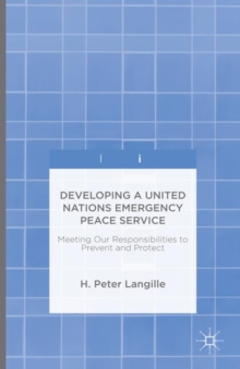 Developing a United Nations Emergency Peace Service : Meeting Our Responsibilities to Prevent and Protect, Hardback Book