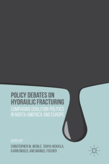 Policy Debates on Hydraulic Fracturing : Comparing Coalition Politics in North America and Europe, Hardback Book