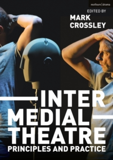 Intermedial Theatre : Principles and Practice, Paperback / softback Book