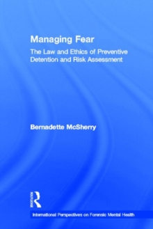 Managing Fear : The Law and Ethics of Preventive Detention and Risk Assessment, Hardback Book