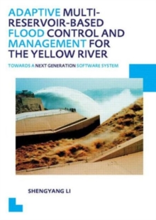 Adaptive Multi-reservoir-based Flood Control and Management for the Yellow River : Towards a Next Generation Software System - UNESCO-IHE PhD Thesis, Paperback / softback Book