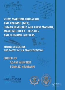 Marine Navigation and Safety of Sea Transportation : STCW, Maritime Education and Training (MET), Human Resources and Crew Manning, Maritime Policy, Logistics and Economic Matters, Hardback Book