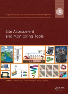 Engineering Tools for Environmental Risk Management : 3. Site Assessment and Monitoring Tools, Hardback Book