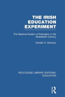 The Irish Education Experiment : The National System of Education in the Nineteenth Century, Paperback / softback Book