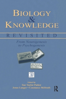 Biology and Knowledge Revisited : From Neurogenesis to Psychogenesis, Paperback / softback Book