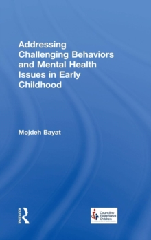 Addressing Challenging Behaviors and Mental Health Issues in Early Childhood, Hardback Book