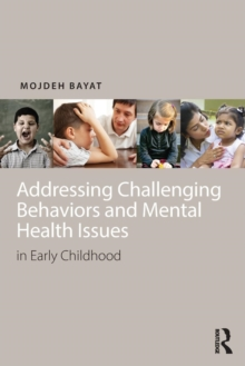 Addressing Challenging Behaviors and Mental Health Issues in Early Childhood, Paperback / softback Book