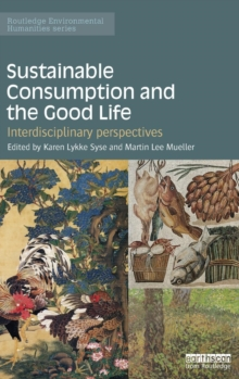 Sustainable Consumption and the Good Life : Interdisciplinary perspectives, Hardback Book