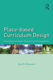 Place-based Curriculum Design : Exceeding Standards through Local Investigations, Paperback / softback Book