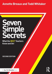 Seven Simple Secrets : What the BEST Teachers Know and Do!, Paperback / softback Book
