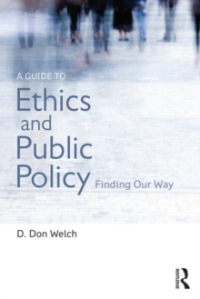 A Guide to Ethics and Public Policy : Finding Our Way, Paperback / softback Book
