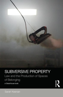 Subversive Property : Law and the Production of Spaces of Belonging, Hardback Book