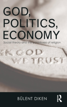 God, Politics, Economy : Social Theory and the Paradoxes of Religion, Hardback Book