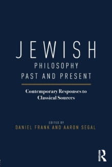 Jewish Philosophy Past and Present : Contemporary Responses to Classical Sources, Paperback Book