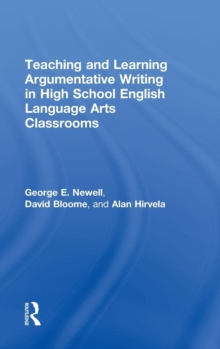 Teaching and Learning Argumentative Writing in High School English Language Arts Classrooms, Hardback Book