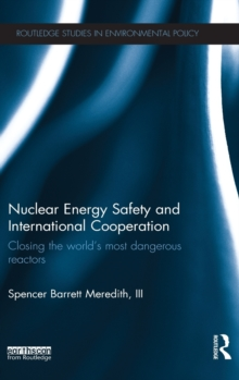 Nuclear Energy Safety and International Cooperation : Closing the World's Most Dangerous Reactors, Hardback Book