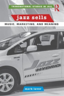 Jazz Sells: Music, Marketing, and Meaning, Paperback / softback Book