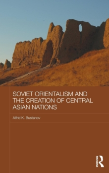 Soviet Orientalism and the Creation of Central Asian Nations, Hardback Book