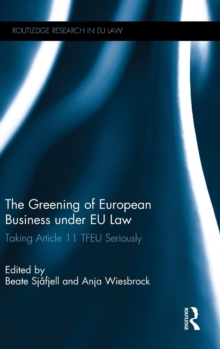 The Greening of European Business Under EU Law : Taking Article 11 Tfeu Seriously, Hardback Book