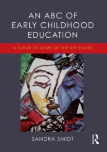 An ABC of Early Childhood Education : A guide to some of the key issues, Paperback / softback Book