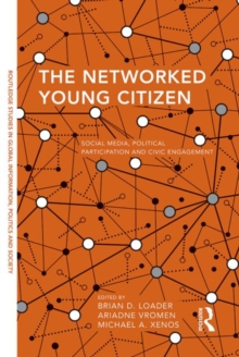 The Networked Young Citizen : Social Media, Political Participation and Civic Engagement, Hardback Book