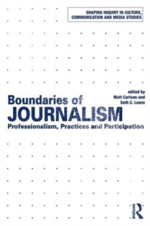 Boundaries of Journalism : Professionalism, Practices and Participation, Paperback / softback Book