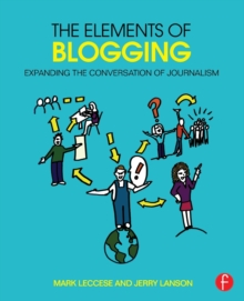 The Elements of Blogging : Expanding the Conversation of Journalism, Paperback / softback Book