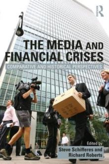 The Media and Financial Crises : Comparative and Historical Perspectives, Paperback / softback Book