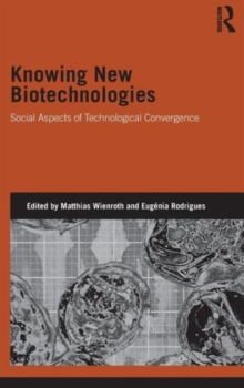 Knowing New Biotechnologies : Social Aspects of Technological Convergence, Hardback Book
