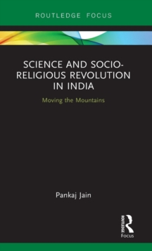 Science and Socio-Religious Revolution in India : Moving the Mountains, Hardback Book