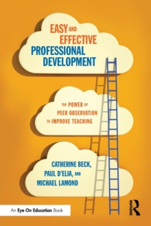 Easy and Effective Professional Development : The Power of Peer Observation to Improve Teaching, Paperback Book